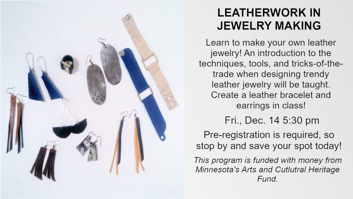 Jen Anfinson will be coming to the library and guiding participants in making leather accessories. This fun class will be perfect right before the holidays. Friday, December 14 at 5:30 PM. Pre-registration is required. We respectfully request that all participants be 14 years old or older.