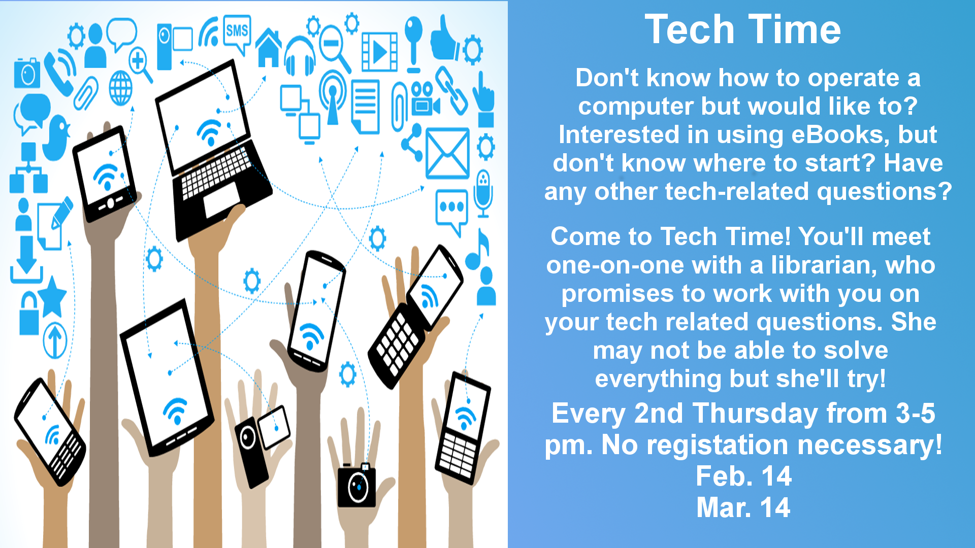 Join us for Tech Time, drop-in help with your technology. Every 2 Thursday from 3-5 pm.
