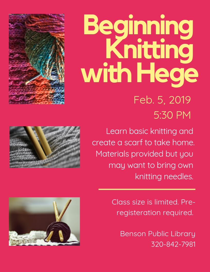 Beginning Knitting with Hege Tuesday, February 5 at 5:30 pm. Learn basic knitting and create a scarf with us. All materials provided. Free. Class size is limited and pre-registration is required.