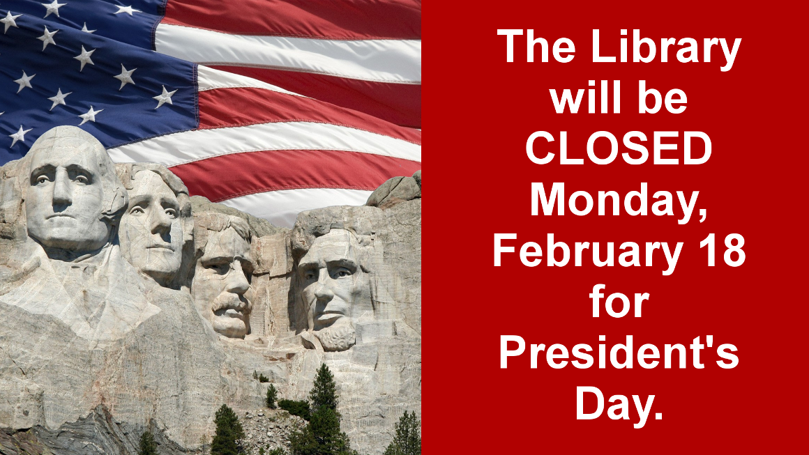 The library will be closed on Monday, February 18 for President's Day. We will be open regular hours on Tuesday, February 19.