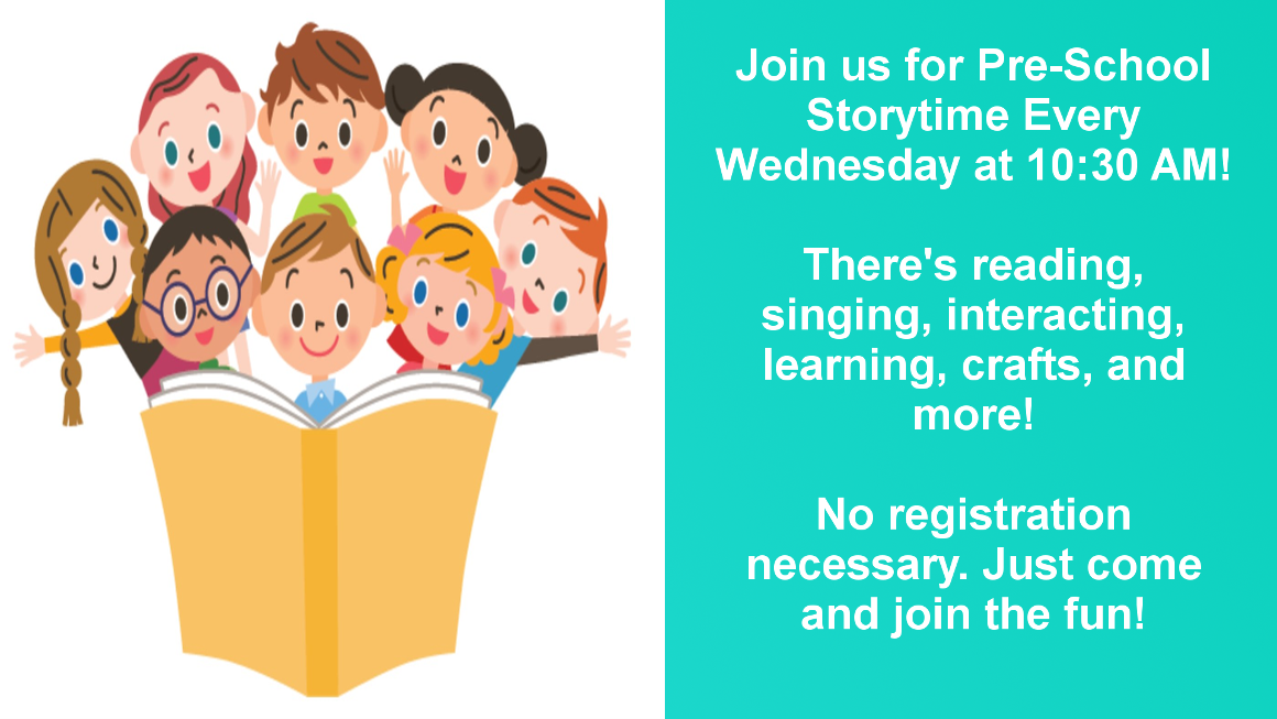 Join us for Pre-School Storytime every Wednesday at 10:30. There's reading, singing, crafts, and more! No registration necessary!