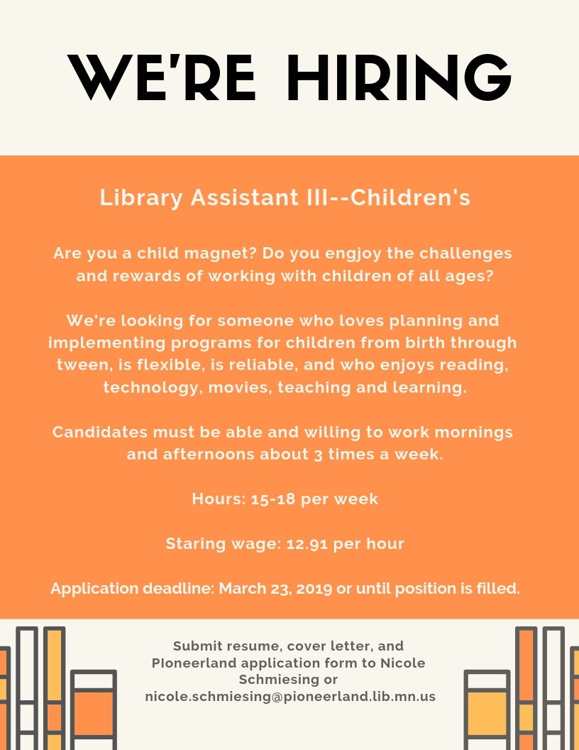 We're hiring a Library Assistant III. 15-18 hours per week. $12.91 starting wage. Apply by submitting a cover letter, resume, and application form to Nicole Schmiesing at nicole.schmiesing@pioneerland.lib.mn.us.