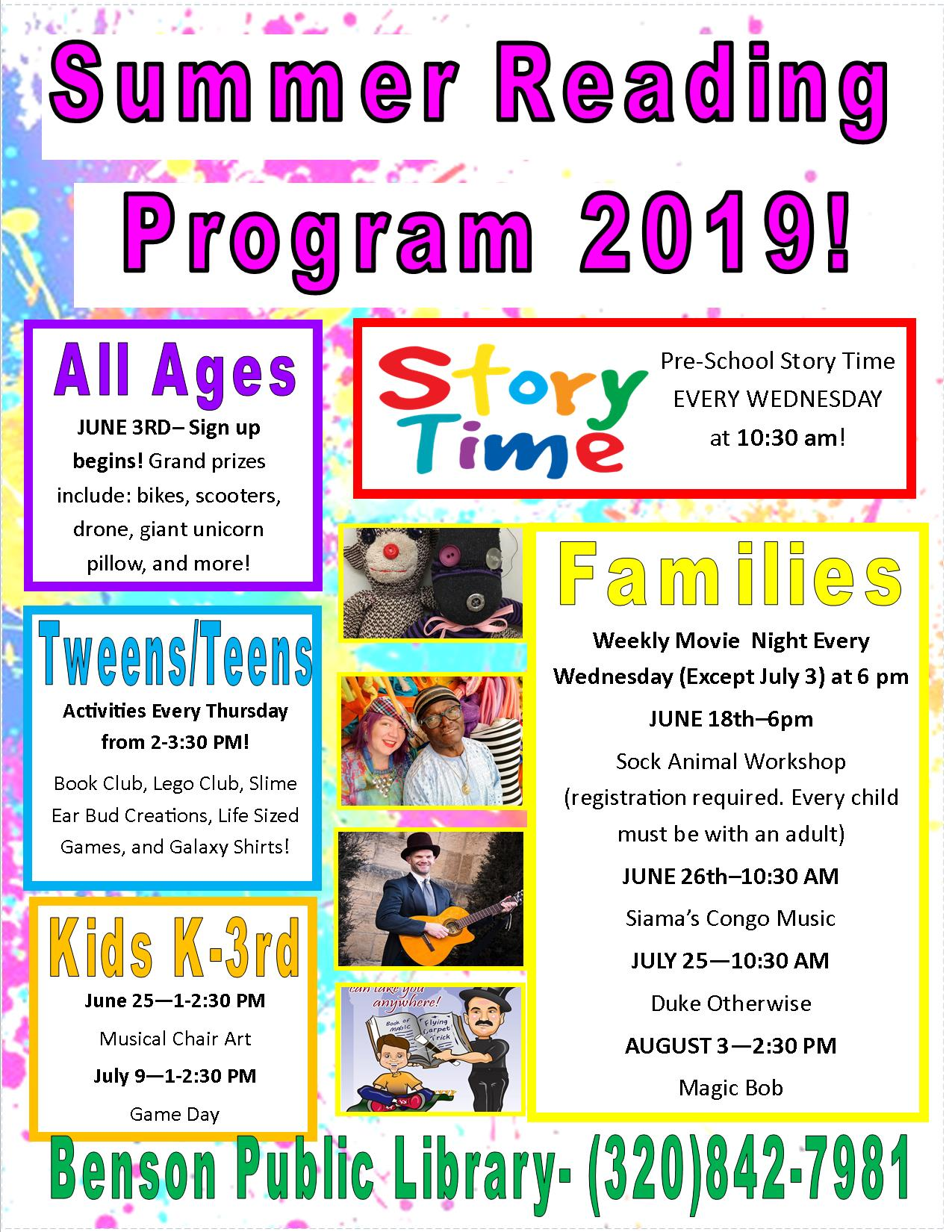 Benson Public Library's Summer Reading Program begins June 3rd and runs through August 3rd. Family activities include Sock Animal Creations (June 18, 6 pm), 4-H Fun Days (June 13 & July 18, 10 AM-12 PM), Siama's Congo Music (June 26, 10:30 AM), Story-Time with the Stingers (July 11, 10:30 AM), Duke Otherwise (July 25, 10:30 AM), and Magic Bob (August 3-2:45 PM.) We also have weekly Story Times, weekly movie nights, weekly tween/teen activities, and special K-3rd activities June 25 and July 9th.