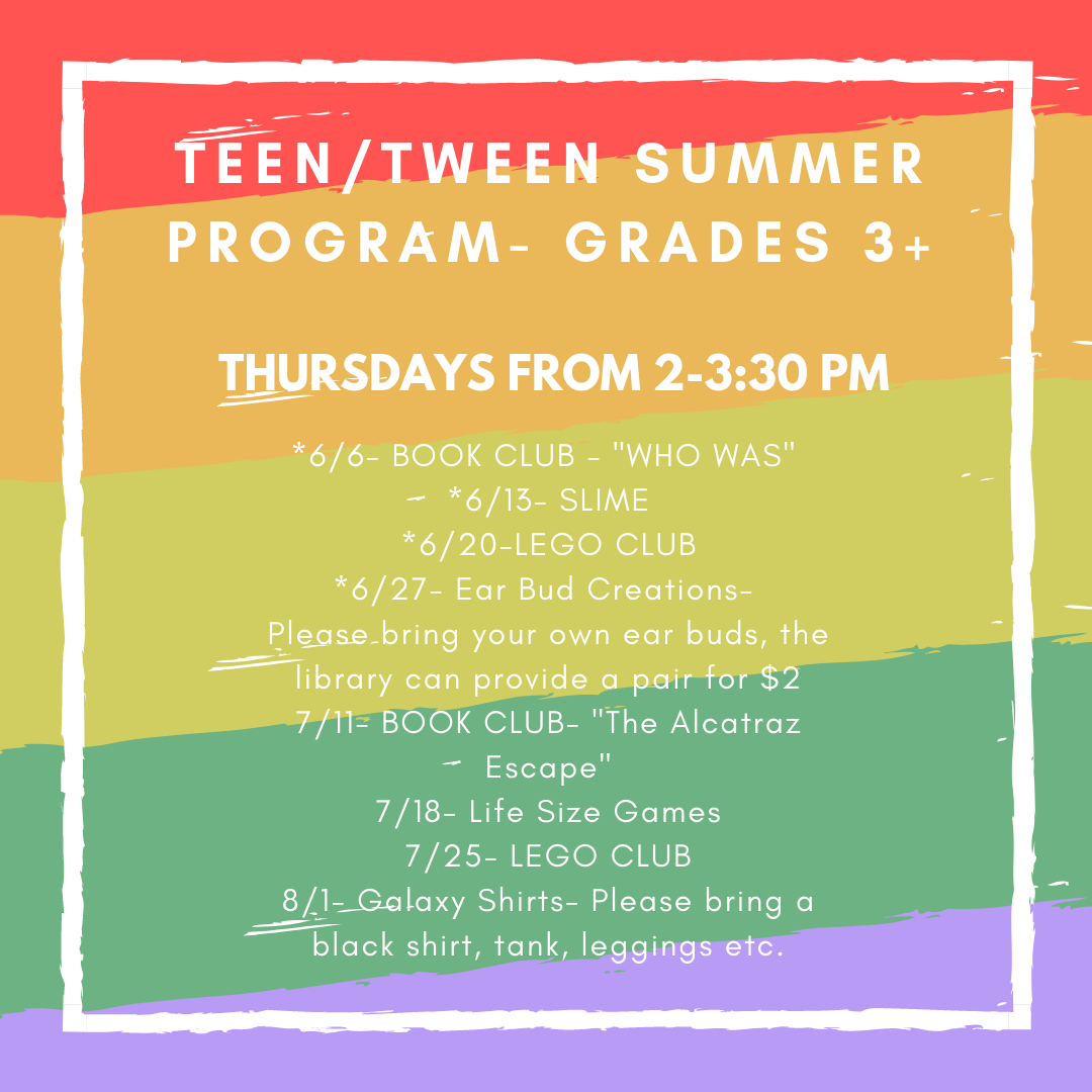We have tween/teen activities every Thursday during the summer through August 1 from 2-3:30 PM. No registration necessary.