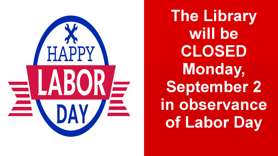 The library will be closed on Labor Day September 2. We will be open our usual hours on September 3.
