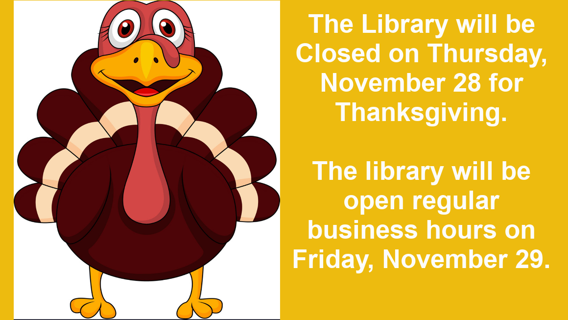 The Library will be Closed on Thursday, November 28, 2019 for Thanksgiving. We will be open normal business hours on Friday, November 29, 2019.