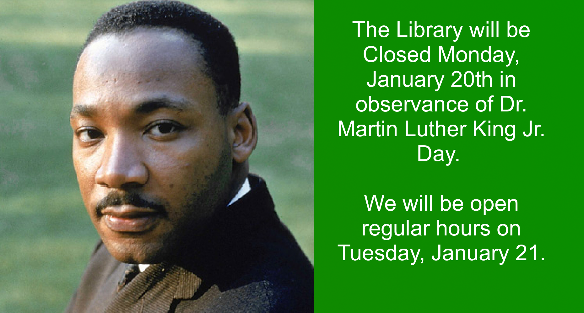 The library will be Closed on Monday, January 20 in observance of Martin Luther King Jr. Day.