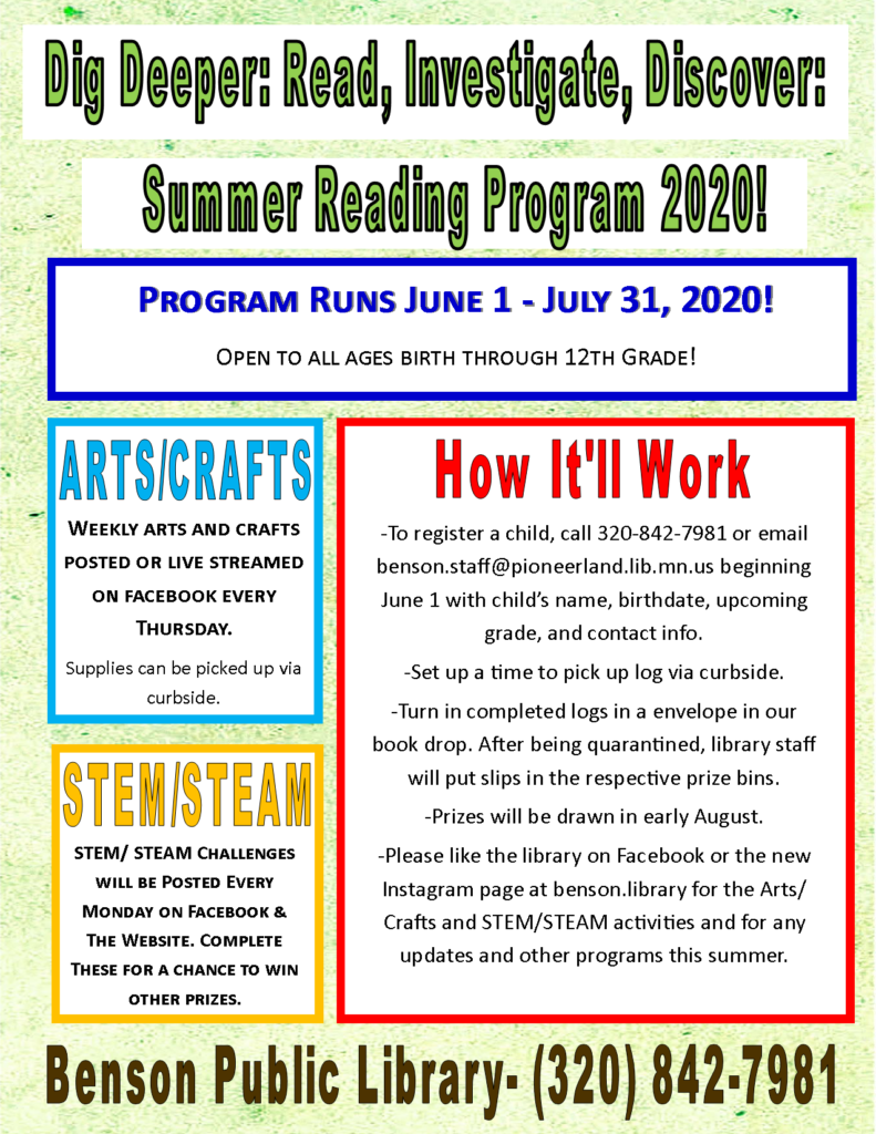 We are pleased to offer a modified Summer Reading Program from June 1 through July 31, 2020. Sign-up begins on June 1 and is open to all ages. We will have STEM/STEAM activities every Monday on our Facebook page and Arts/Crafts activities every Thursday. Some of the Arts/Crafts activities may require pre-registeration so keep a look-out for that. Call to register and then logs can be picked up via curbside. Completed logs can be turned into the book drop, and after being quarantined, staff will put the raffle slips in the respective bins. The drawing will be held in early August.