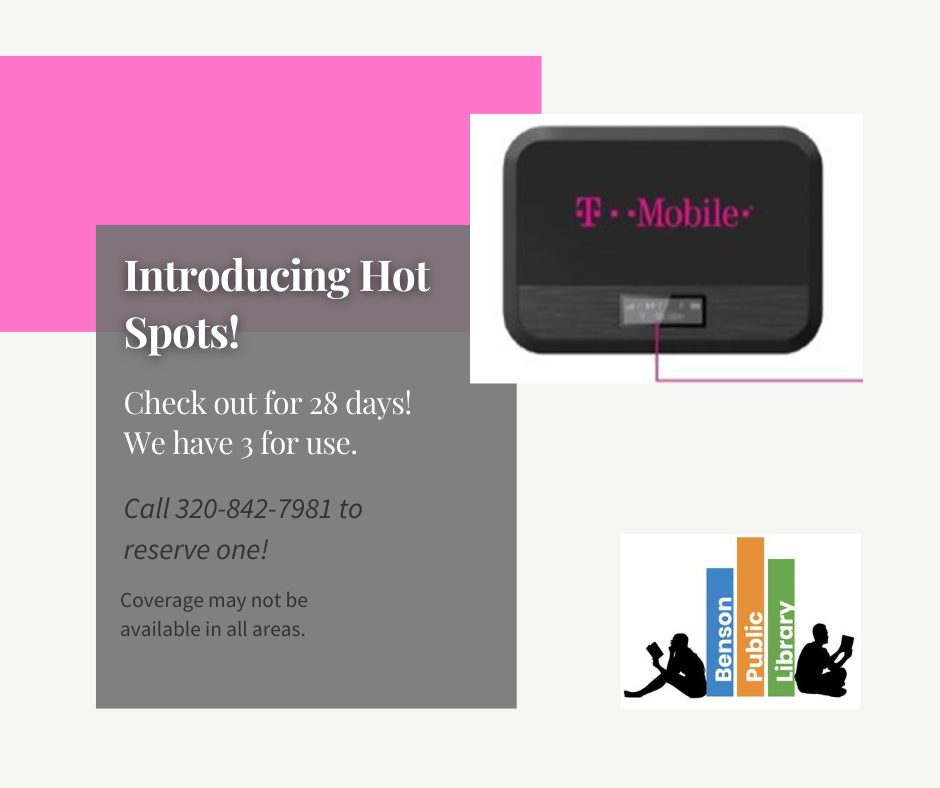 We now have 3 hot spots available for use. Coverage may not work in all areas. Call 320-842-7981 to reserve yours!