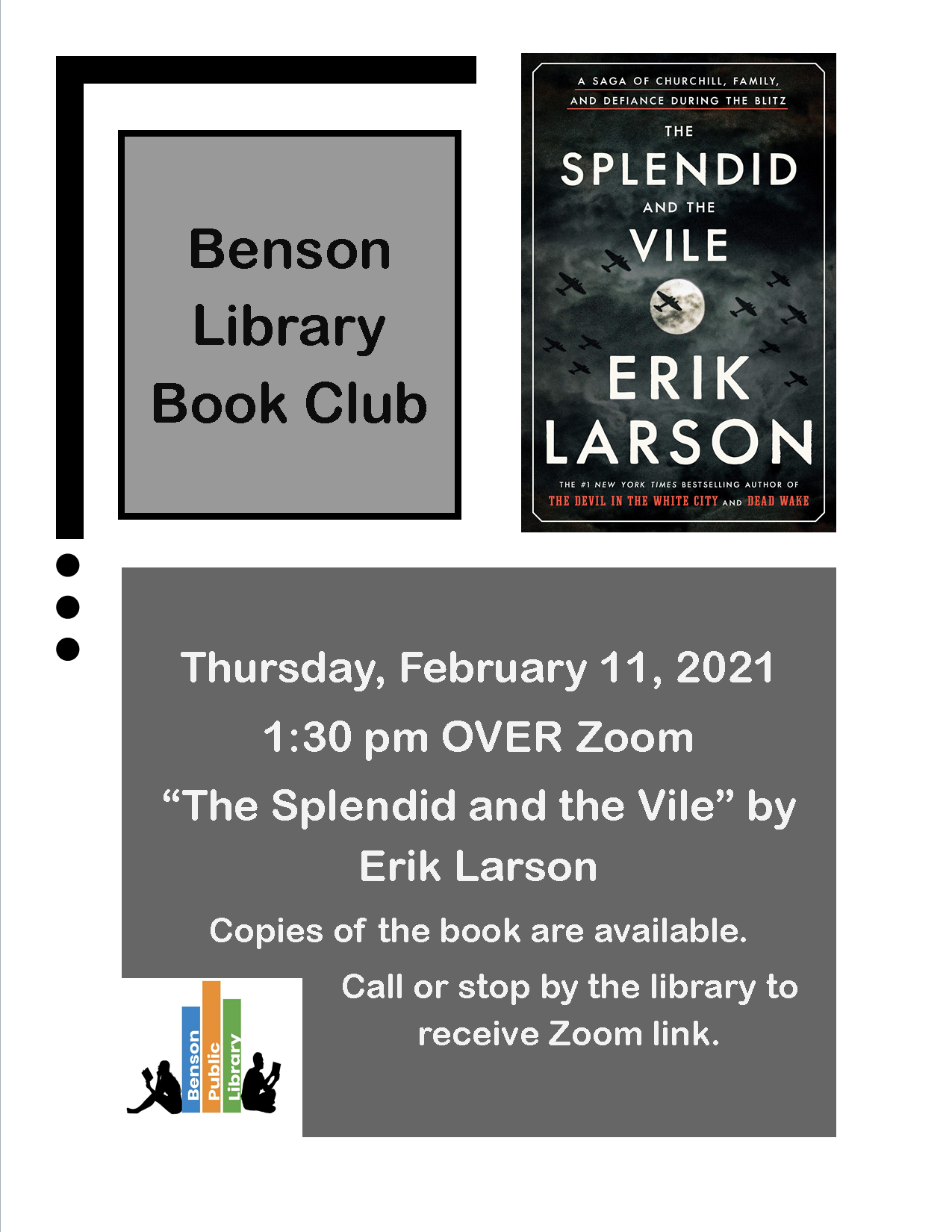 The library's book club will meet on Thursday, February 11th at 1:30 pm over Zoom. The book this month is 'The Splendid and the Vile' by Erik Larson. Copies are available at the library.
