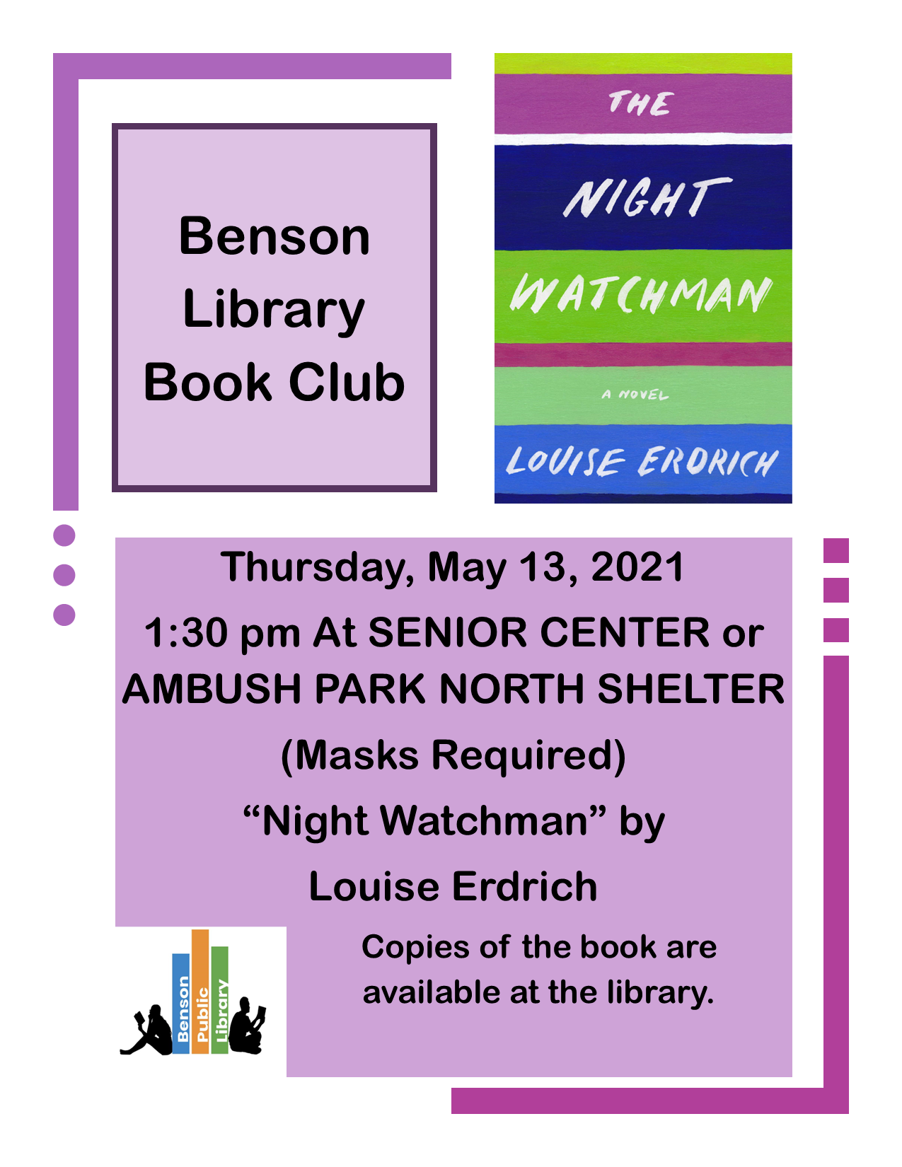 Join us on Thursday, May 13th at 1:30 pm at either the North Shelter of Ambush Park if the weather is nice or the Senior Center if it not for book club. The book this month is 'Night Watchman' by Louise Erdrich. Copies are available at the library.